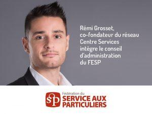 Rémi Grosset, cofondateur du réseau Centre Services a intégré, le conseil d'administration de la Fédération du Service aux Particuliers (FESP)